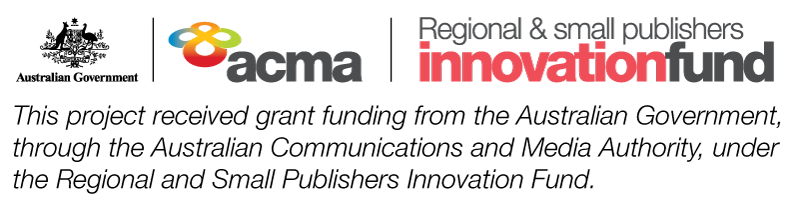 Supported by grant funding from the Australian Government, through the Australian Communications and Media Authority, under the Regional and Small Publishers Innovation Fund