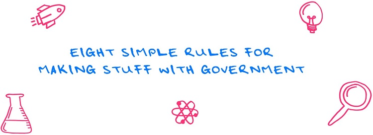 Eight simple* rules for making stuff with government